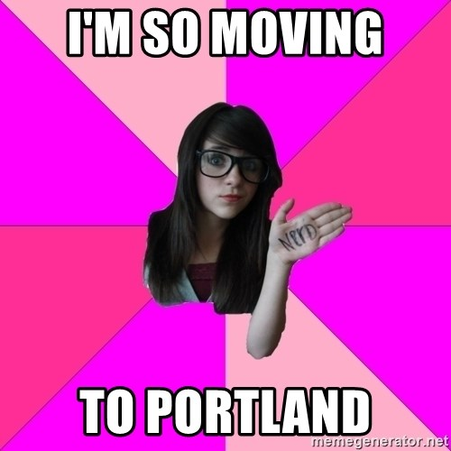 Idiot Nerd Girl - I'm So Moving  To Portland