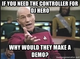 Captain Picard - if you need the controller for dj hero why would they make a demo?