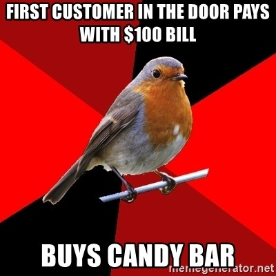 Retail Robin - First customer in the door pays with $100 bill Buys candy bar