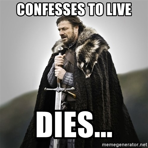 Game of Thrones - Confesses to live Dies...