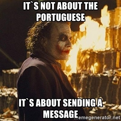Joker sending a message - It`s not about the portuguese It`s about sending a message