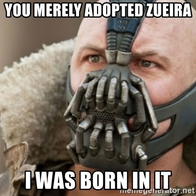 Bane - you merely adopted ZUEIRA I was born in it