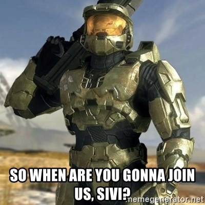 Master Chief -  So when are you gonna join us, Sivi?