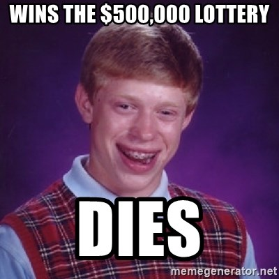 Bad Luck Brian - WINS THE $500,000 LOTTERY DIES