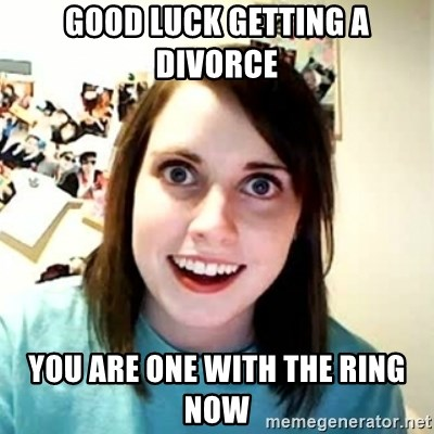 Overly Attached Girlfriend 2 - Good luck getting a divorce You are one with the ring now