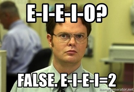 Dwight Schrute - E-I-e-I-o? False. E-I-e-I=2