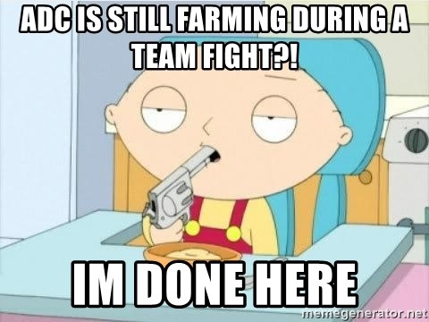 Suicide Stewie - ADC is still farming during a team fight?! Im done here