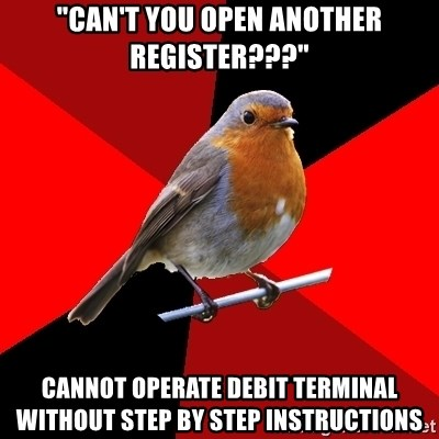"""Retail Robin - """"Can't you open another register???"""" Cannot operate debit terminal without step by step instructions"""
