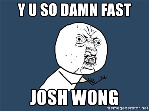 Y U No - Y u so damn fast  josh wong