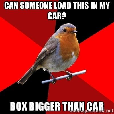 Retail Robin - Can someone load this in my car? Box bigger than car