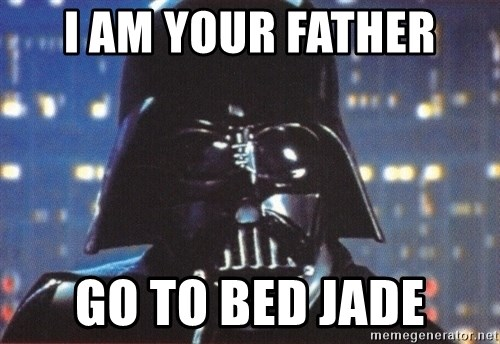 Darth Vader - i am your father go to bed jade
