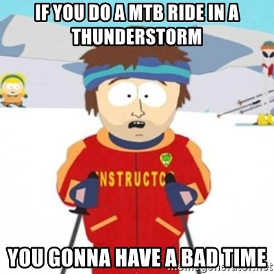 Bad time ski instructor 1 - If you do a MTB ride in a thunderstorm you gonna have a bad Time