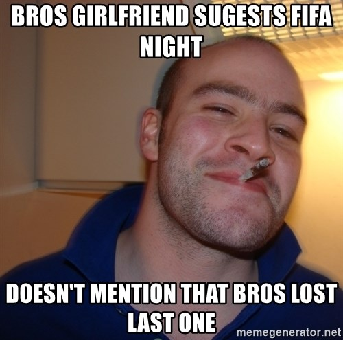 Good Guy Greg - Bros Girlfriend sugests FIFA nIGHT Doesn't mention that bros lost last one