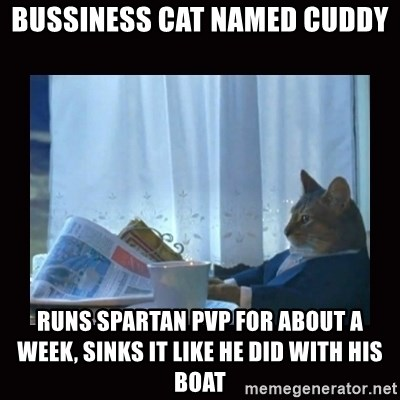 i should buy a boat cat - Bussiness cat named cuddy runs spartan pvp for about a week, Sinks it like he did with his boat