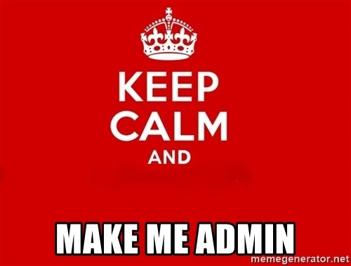Keep Calm 2 -  MAKE ME ADMIN