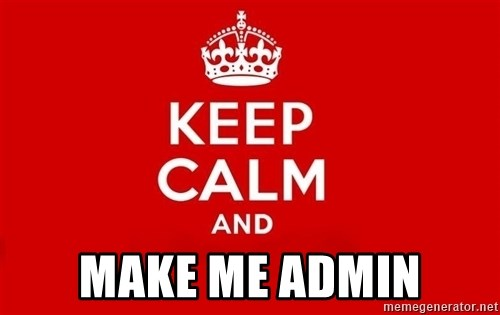 Keep Calm 3 -  MAKE ME ADMIN