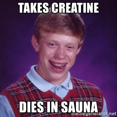 Bad Luck Brian - Takes Creatine Dies in sauna