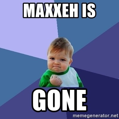 Success Kid - maxxeh is  gone