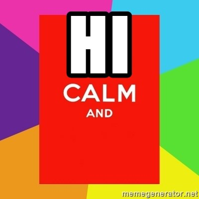 Keep calm and - HI