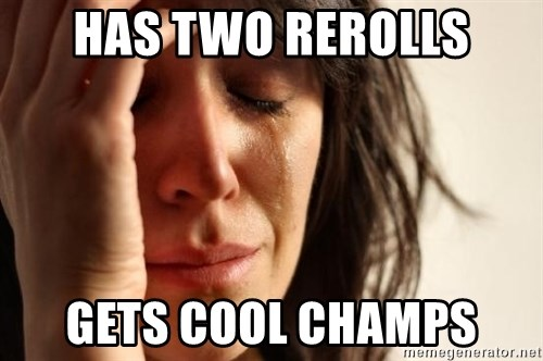 First World Problems - Has two rerolls gets cool champs