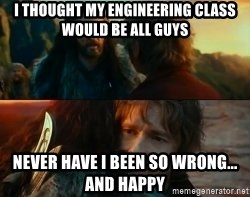Never Have I Been So Wrong - I THOUGHT MY ENGINEERING CLASS WOULD BE ALL GUYS NEVER HAVE I BEEN SO WRONG... AND HAPPY