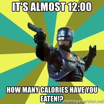 Robocop - It's almost 12:00 How many calories have you eaten!?