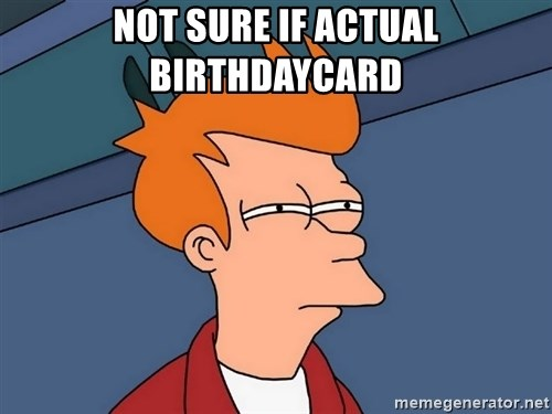 Futurama Fry - Not sure if actual Birthdaycard