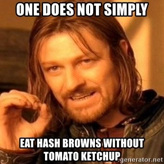 One Does Not Simply - one does not simply eat hash browns without tomato ketchup