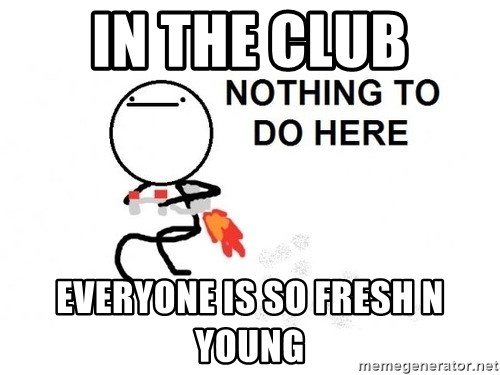 Nothing To Do Here (Draw) - IN THE CLUB EVERYONE IS SO FRESH N YOUNG