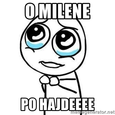 Please guy - o milene po hajdeeee