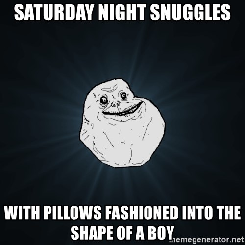 Forever Alone - Saturday Night Snuggles with pillows fashioned into the shape of a boy