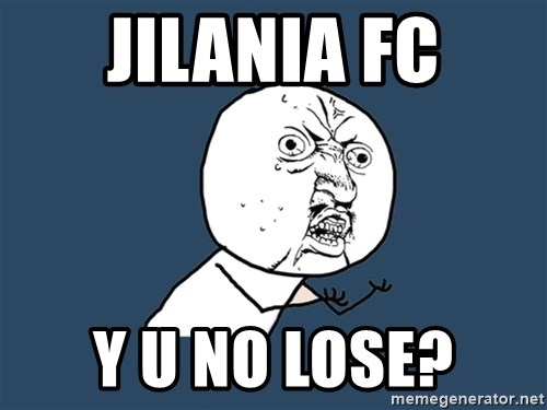 Y U No - Jilania FC Y u No Lose?