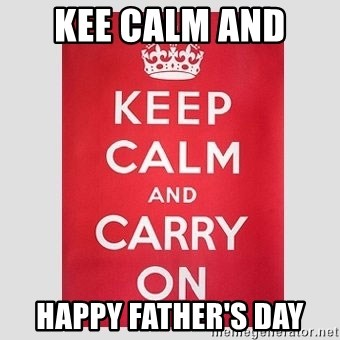 Keep Calm - kee calm and  happy father's day