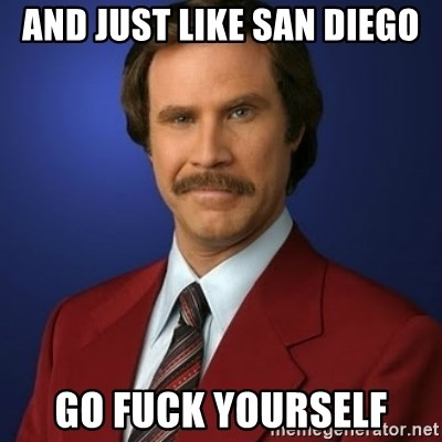 Anchorman Birthday - AND JUST LIKE SAN DIEGO GO FUCK YOURSELF