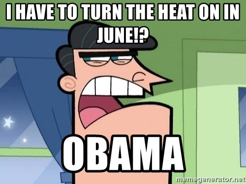 i blame dinkleberg - I have to turn the heat on in June!? Obama