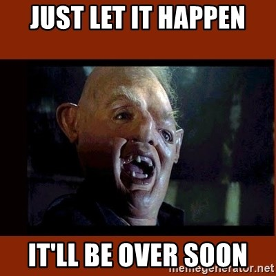 Sloth Goonies  - just let it happen it'll be over soon