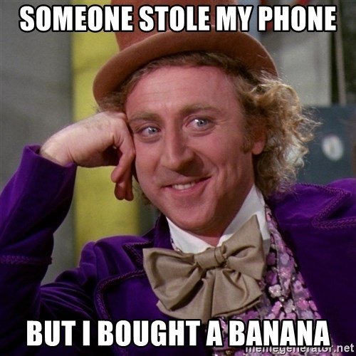 Willy Wonka - Someone stole my phone but i bought a banana