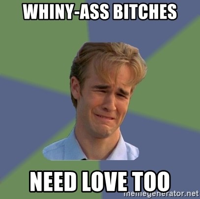 Sad Face Guy - Whiny-ass bitches need love too