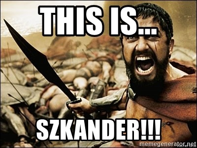 This Is Sparta Meme - This is... Szkander!!!