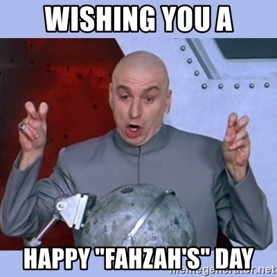 "Dr Evil meme - Wishing you a Happy ""Fahzah's"" Day"