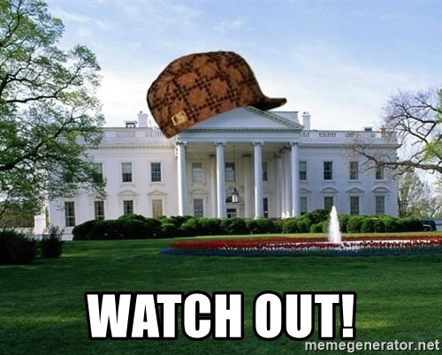 scumbag whitehouse -  WATCH OUT!