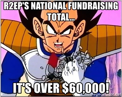 Over 9000 - R2EP's National Fundraising Total... It's over $60,000!