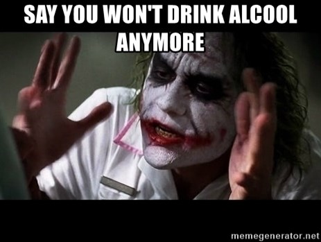 joker mind loss - Say you won't drink alcool anymore