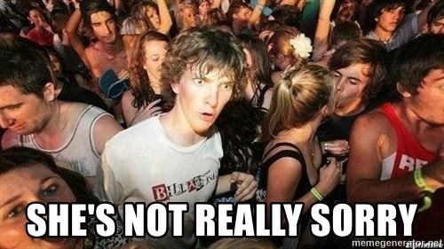 -Sudden Clarity Clarence -  She's not really sorry