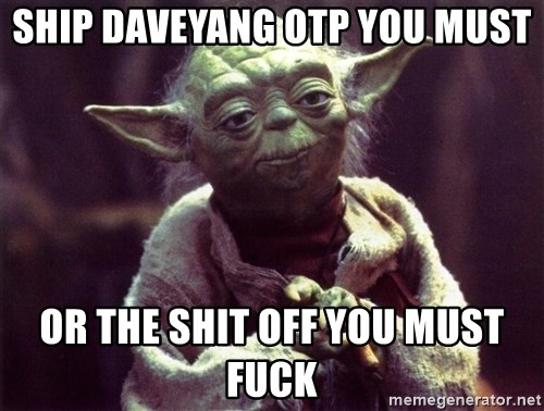 Yoda - Ship Daveyang OTP you must Or the shit off you must fuck