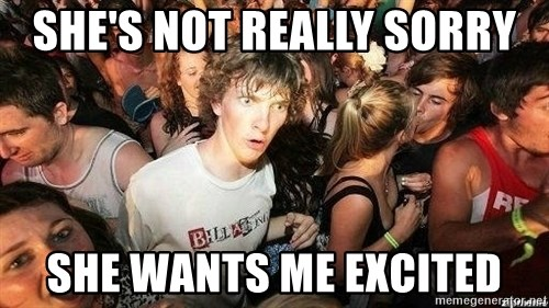 -Sudden Clarity Clarence - SHE'S NOT REALLY SORRY She wants me excited