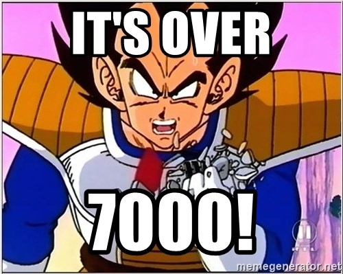 Over 9000 - It's over 7000!
