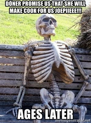 Waiting Skeleton - Döner promise us that she will make cook for us joepiieee!!! ages later