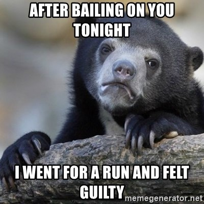 Confession Bear - after bailing on you tonight I went for a run and felt guilty