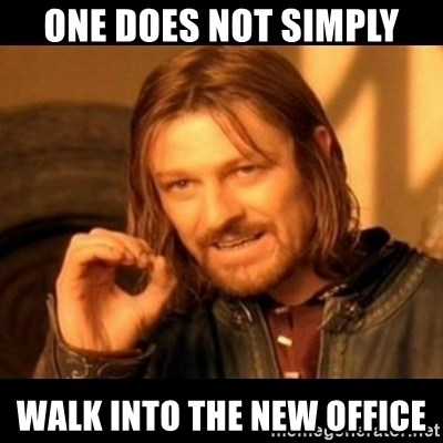 Does not simply walk into mordor Boromir  - One does not simply Walk into the new office